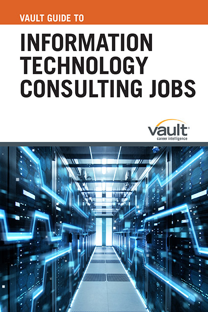 Vault Guide to Information Technology Consulting Jobs