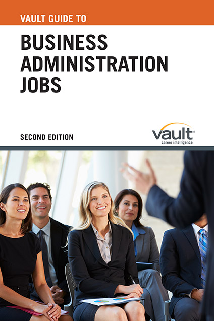 Vault Guide to Business Administration Jobs, Second Edition