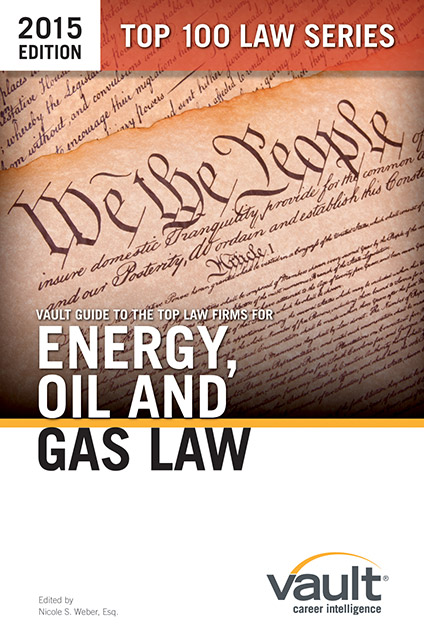Vault Guide to the Top Law Firms for Energy, Oil and Gas Law, 2015 Edition