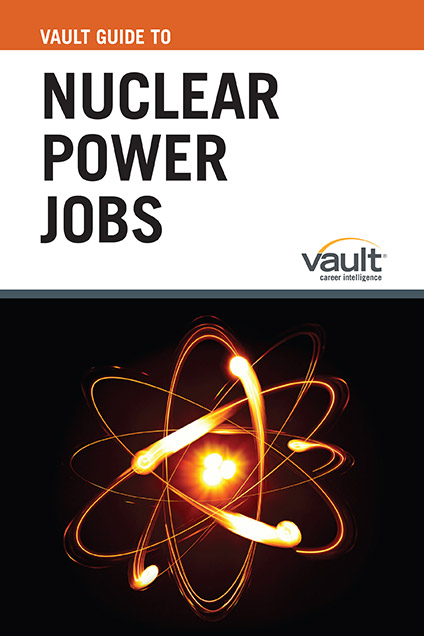 Vault Guide to Nuclear Power Jobs