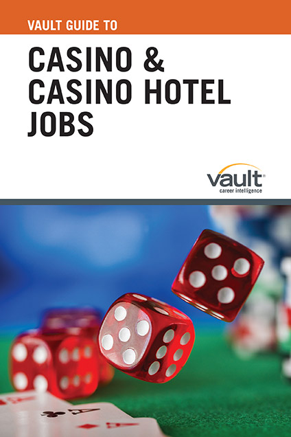 Vault Guide to Casino and Casino Hotel Jobs
