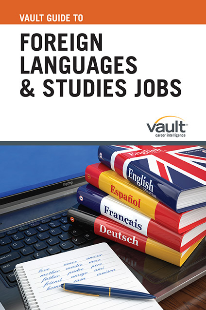 Vault Guide to Foreign Languages and Studies Jobs