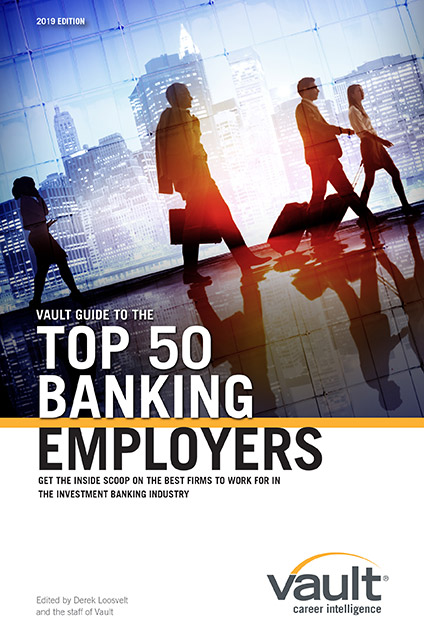 Vault Guide to the Top 50 Banking Employers, 2019 Edition