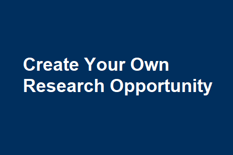 Create Your Own Research Opportunity