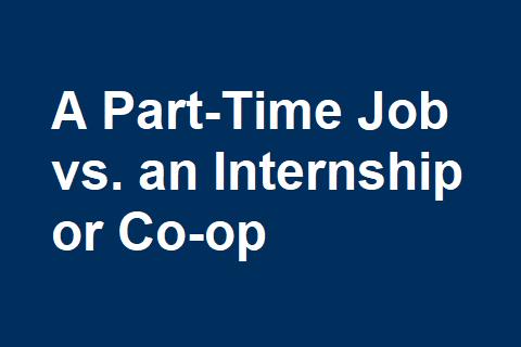 A Part-Time Job vs. an Internship or Co-op