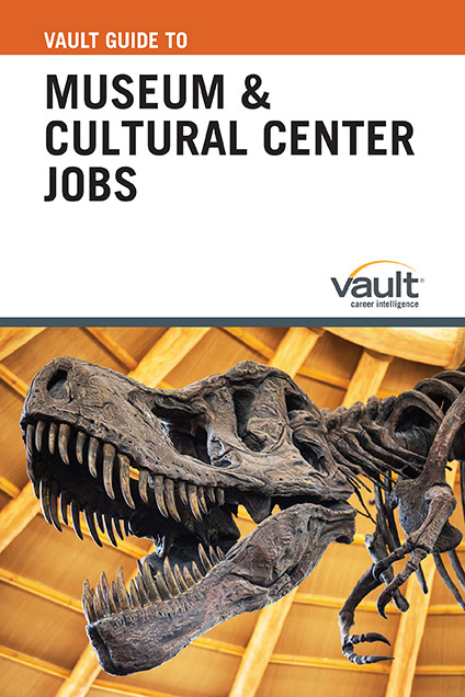 Vault Guide to Museum and Cultural Center Jobs