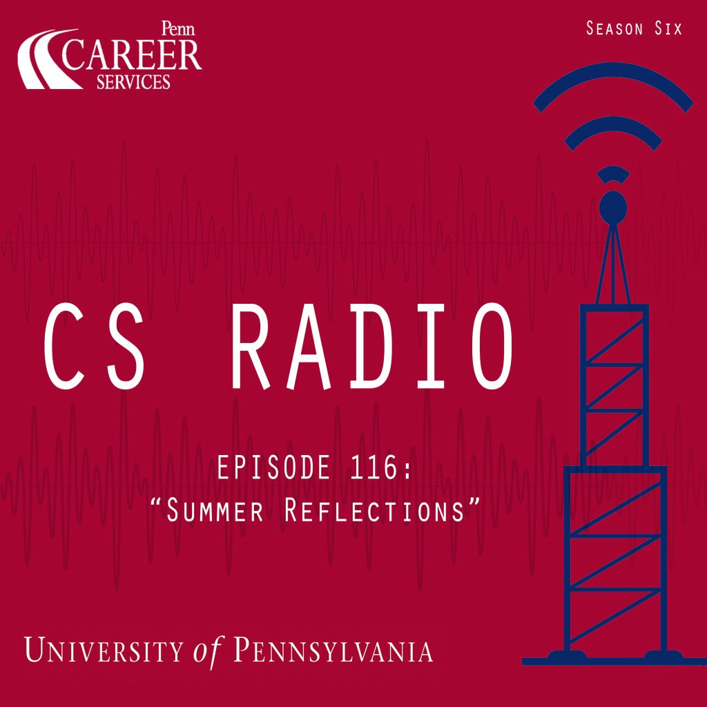 CS Radio - Episode 116: Summer Reflections. Penn Career Services, University of Pennslyvania