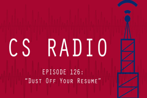 CS Radio Episode 126 Dust Off Your Resume