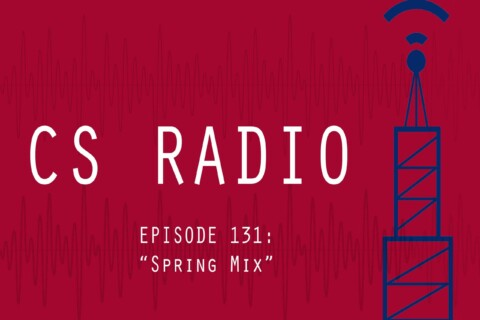 CS Radio Episode 131: Spring Mix