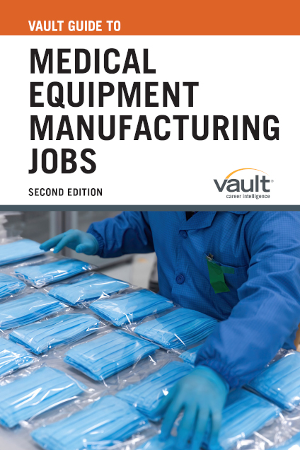 Vault Guide to Medical Equipment Manufacturing Jobs, Second Edition