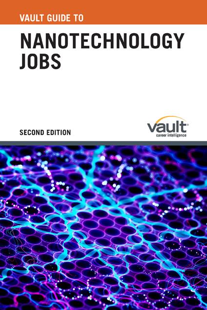 Vault Guide to Nanotechnology Jobs, Second Edition