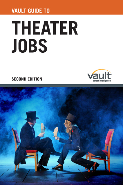 Vault Guide to Theater Jobs, Second Edition