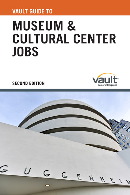 Vault Guide to Museum and Cultural Center Jobs, Second Edition