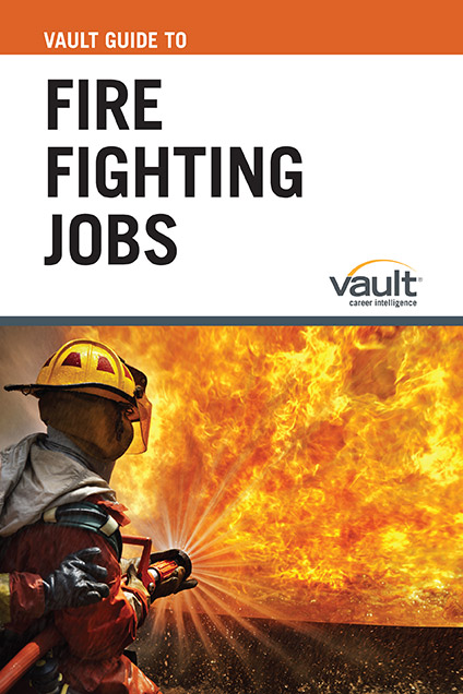 Vault Guide to Fire Fighting Jobs