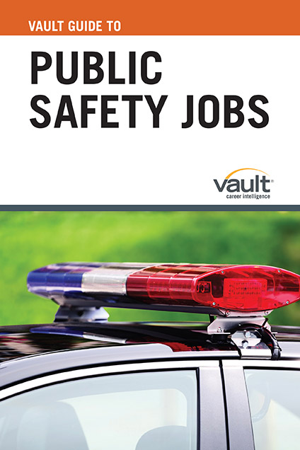 Vault Guide to Public Safety Jobs