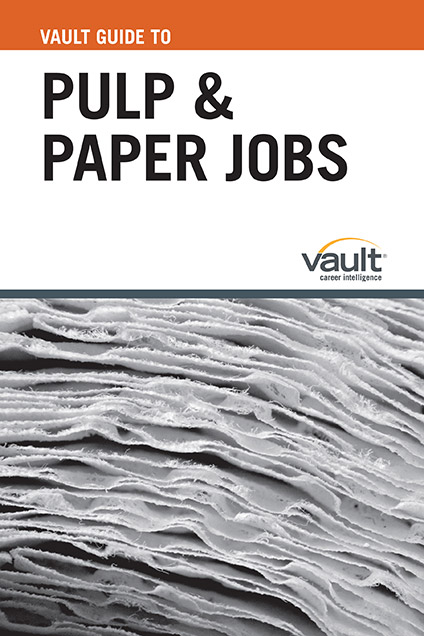 Vault Guide to Pulp and Paper Jobs