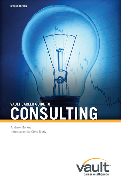 Vault Career Guide to Consulting, Second Edition
