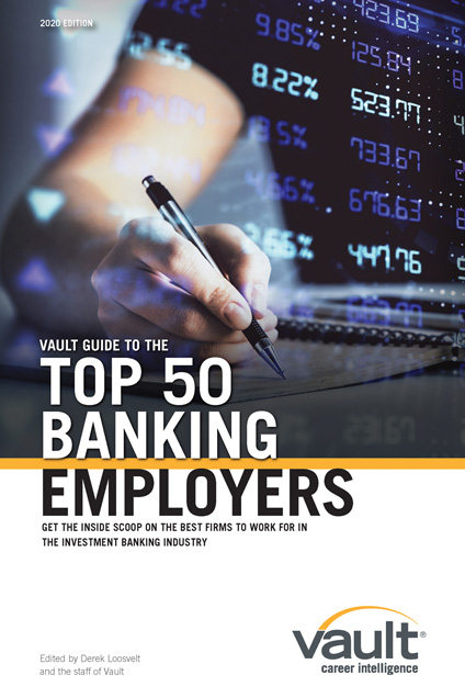 Vault Guide to the Top 50 Banking Employers, 2020 Edition