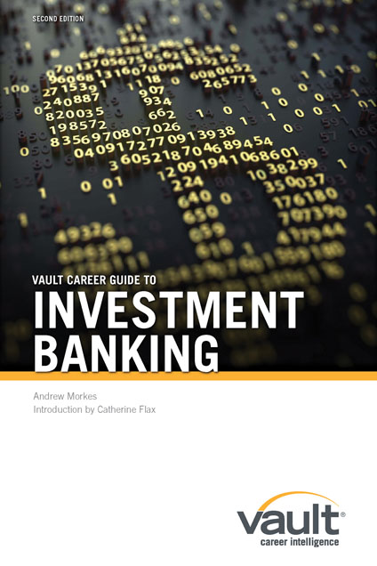 Vault Career Guide to Investment Banking, Second Edition