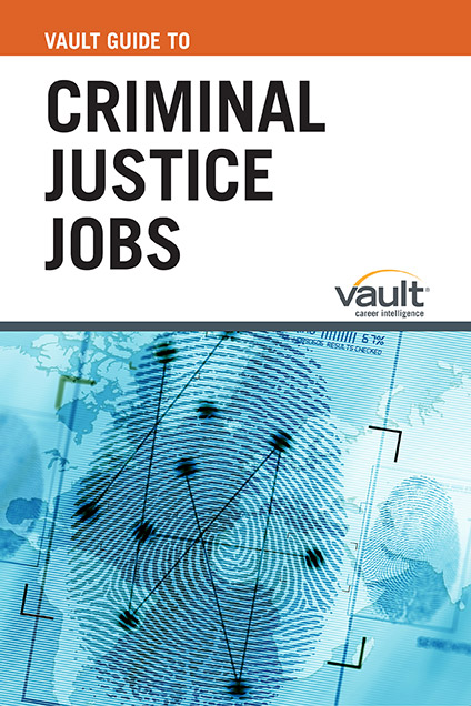 Vault Guide to Criminal Justice Jobs
