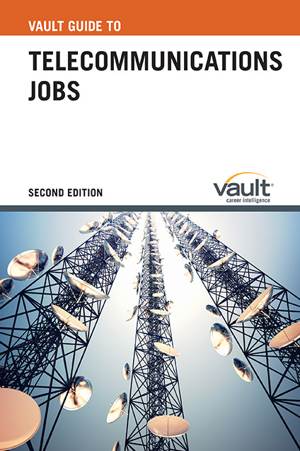 Vault Guide to Telecommunications Jobs, Second Edition