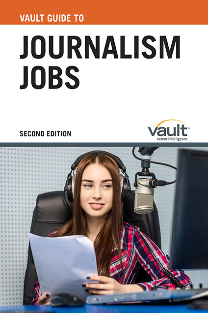 Vault Guide to Journalism Jobs, Second Edition