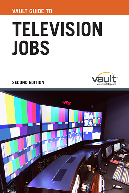 Vault Guide to Television Jobs, Second Edition