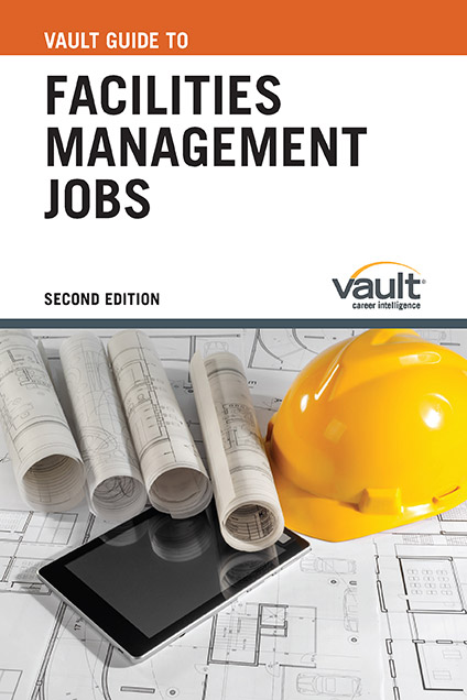 Vault Guide to Facilities Management Jobs, Second Edition