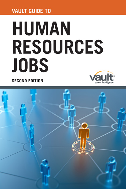 Vault Guide to Human Resources Jobs, Second Edition