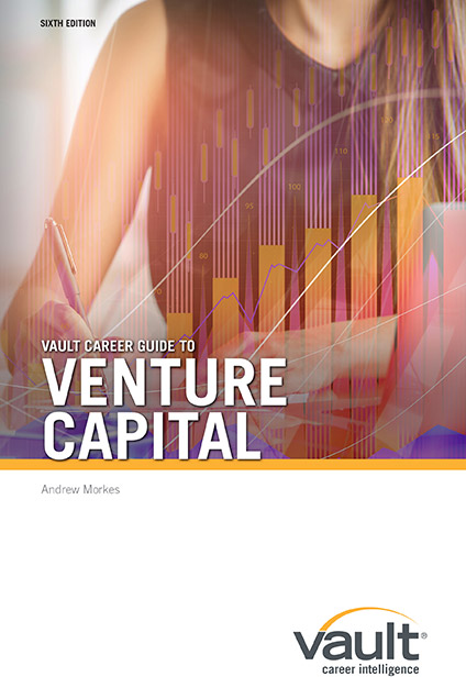 Vault Career Guide to Venture Capital, Sixth Edition
