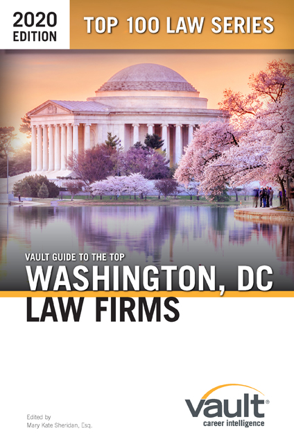 Vault Guide to the Top Washington, DC Law Firms, 2020 Edition