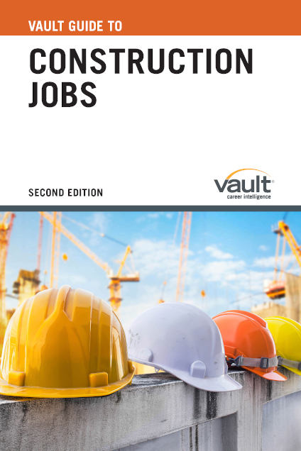 Vault Guide to Construction Jobs, Second Edition