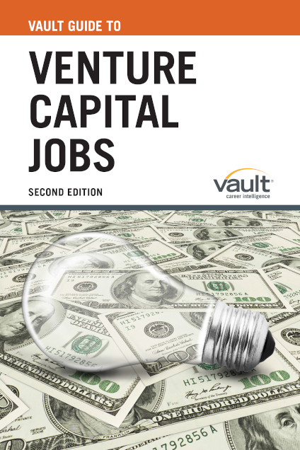 Vault Guide to Venture Capital Jobs, Second Edition