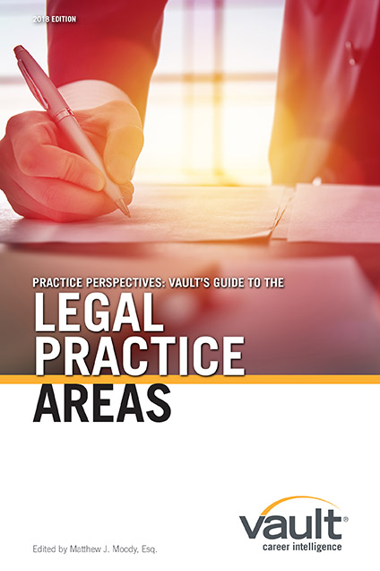 Practice Perspectives: Vault's Guide to Legal Practice Areas, 2018 Edition