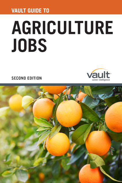 Vault Guide to Agriculture Jobs, Second Edition